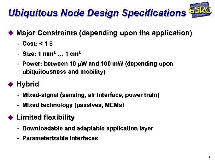 Ubiquitous Node Design Specifications u Major Constraints (depending upon the application) s Cost: <