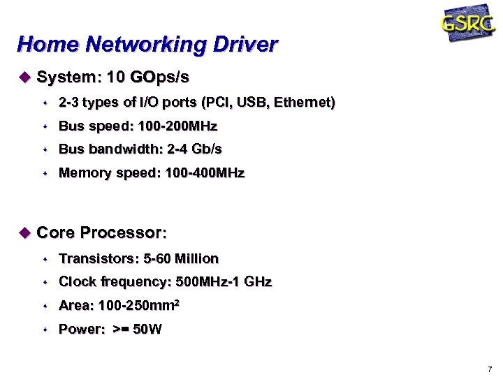 Home Networking Driver u System: 10 GOps/s s 2 -3 types of I/O ports