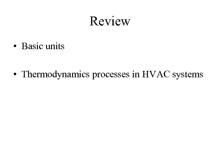 Review • Basic units • Thermodynamics processes in HVAC systems