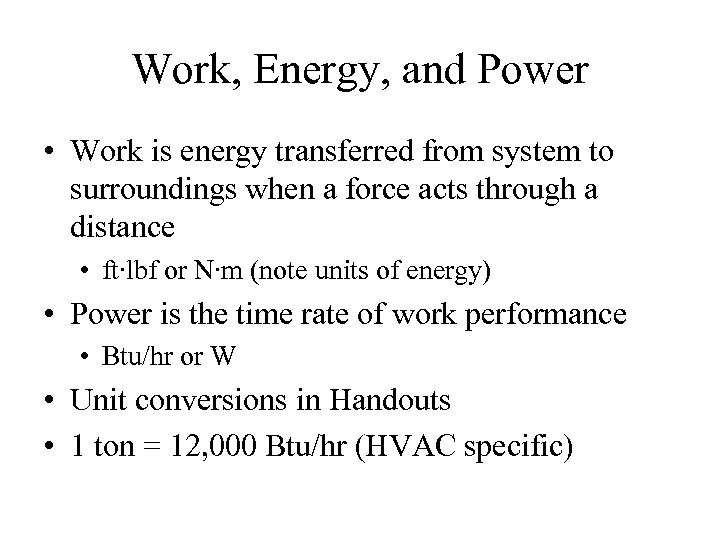 Work, Energy, and Power • Work is energy transferred from system to surroundings when