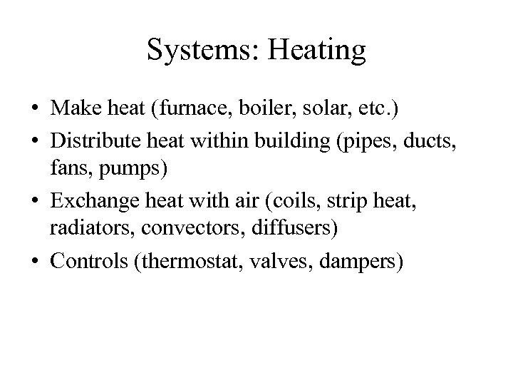 Systems: Heating • Make heat (furnace, boiler, solar, etc. ) • Distribute heat within