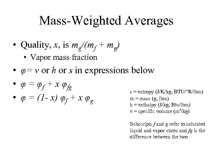 Mass-Weighted Averages • Quality, x, is mg/(mf + mg) • Vapor mass fraction •