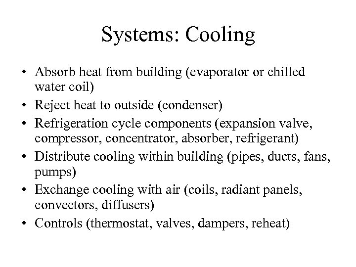 Systems: Cooling • Absorb heat from building (evaporator or chilled water coil) • Reject
