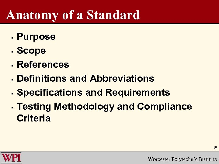 Anatomy of a Standard § § § Purpose Scope References Definitions and Abbreviations Specifications
