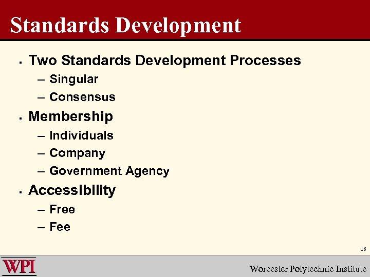 Standards Development § Two Standards Development Processes – Singular – Consensus § Membership –