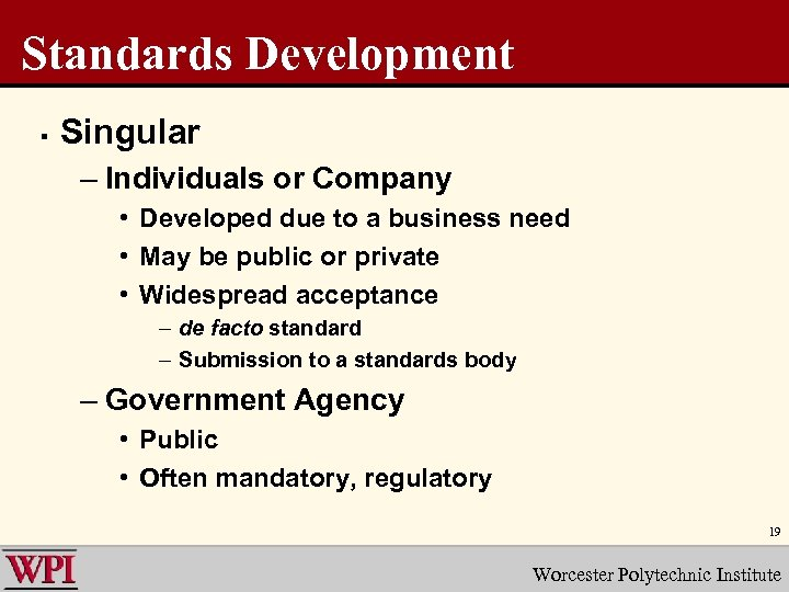 Standards Development § Singular – Individuals or Company • Developed due to a business