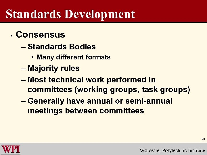 Standards Development § Consensus – Standards Bodies • Many different formats – Majority rules