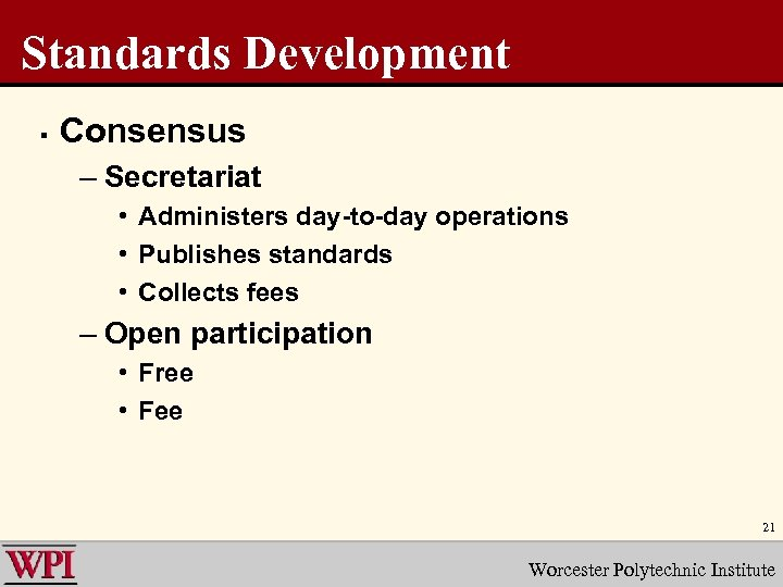 Standards Development § Consensus – Secretariat • Administers day-to-day operations • Publishes standards •