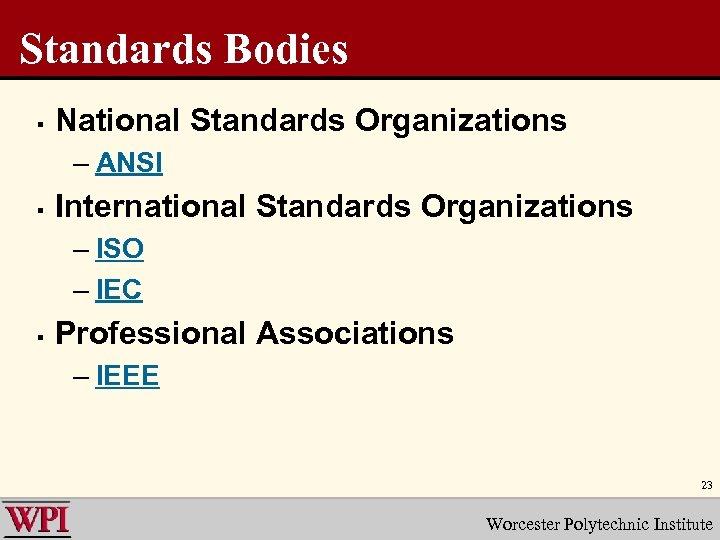 Standards Bodies § National Standards Organizations – ANSI § International Standards Organizations – ISO