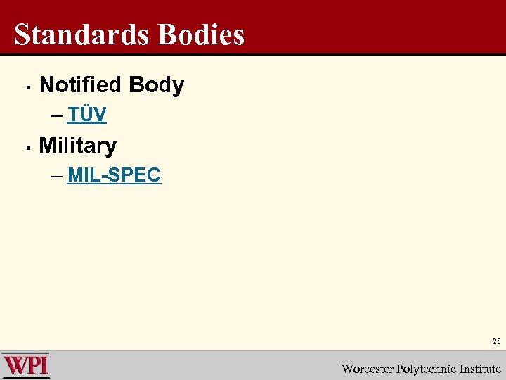 Standards Bodies § Notified Body – TÜV § Military – MIL-SPEC 25 Worcester Polytechnic