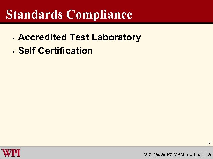 Standards Compliance § § Accredited Test Laboratory Self Certification 26 Worcester Polytechnic Institute