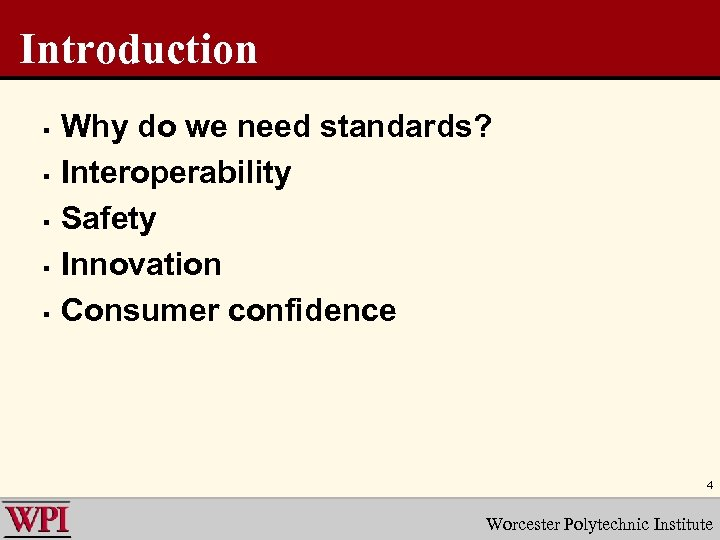 Introduction § § § Why do we need standards? Interoperability Safety Innovation Consumer confidence