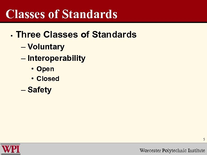 Classes of Standards § Three Classes of Standards – Voluntary – Interoperability • Open