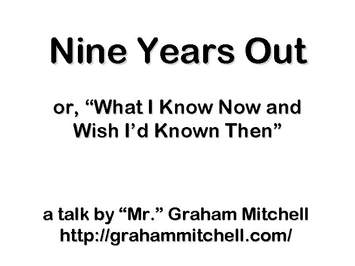 """Nine Years Out or, """"What I Know Now and Wish I'd Known Then"""" a"""