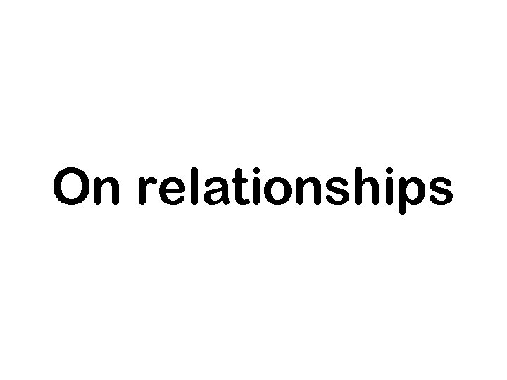 On relationships