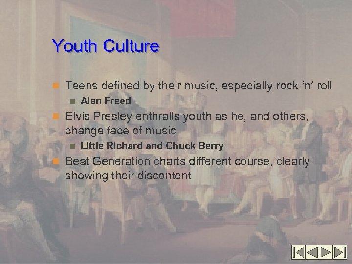 Youth Culture n Teens defined by their music, especially rock 'n' roll n Alan