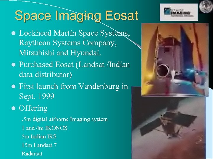 Space Imaging Eosat Lockheed Martin Space Systems, Raytheon Systems Company, Mitsubishi and Hyundai. l
