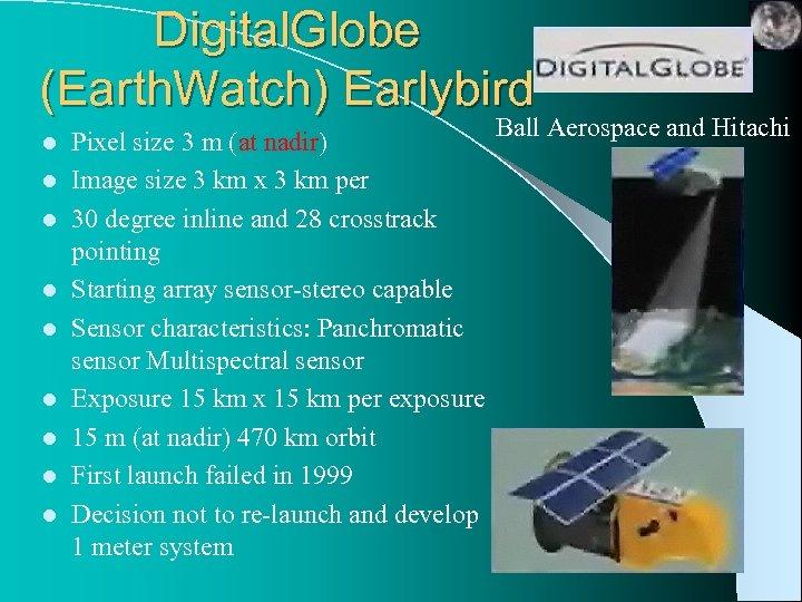 Digital. Globe (Earth. Watch) Earlybird l l l l l Pixel size 3 m