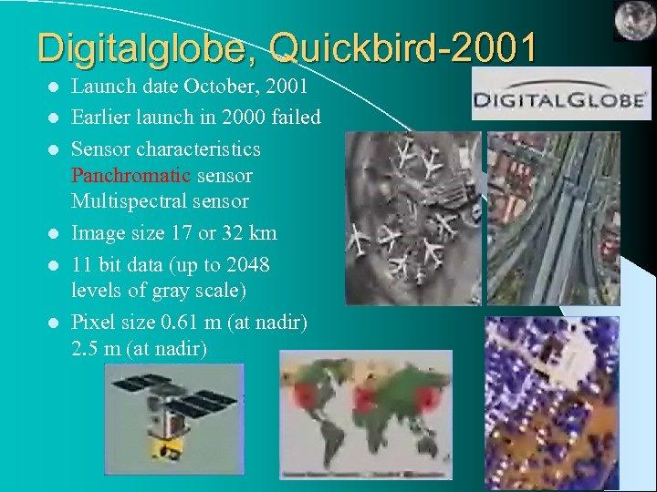 Digitalglobe, Quickbird-2001 l l l Launch date October, 2001 Earlier launch in 2000 failed