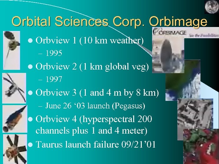 Orbital Sciences Corp. Orbimage l Orbview 1 (10 km weather) – 1995 l Orbview