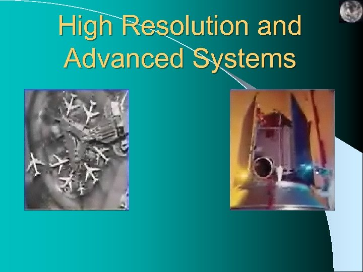 High Resolution and Advanced Systems