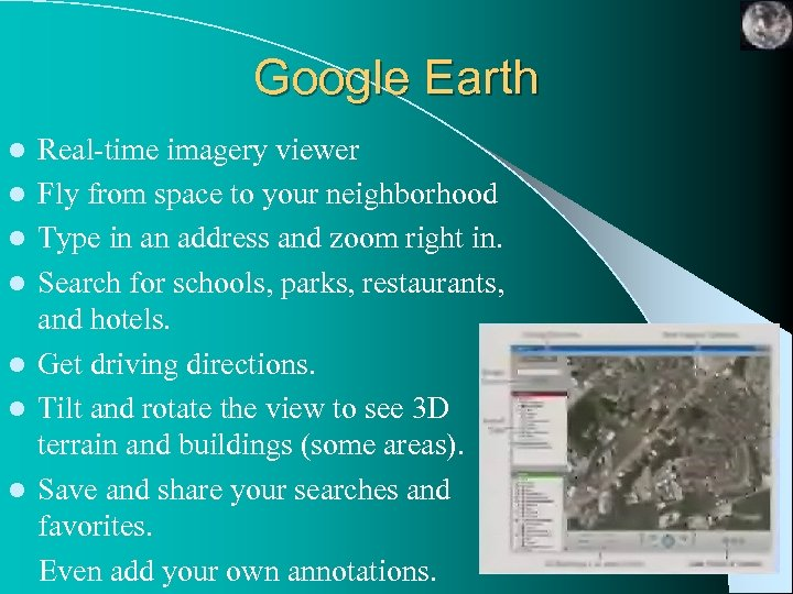 Google Earth l l l l Real-time imagery viewer Fly from space to your