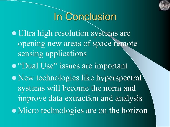 In Conclusion l Ultra high resolution systems are opening new areas of space remote