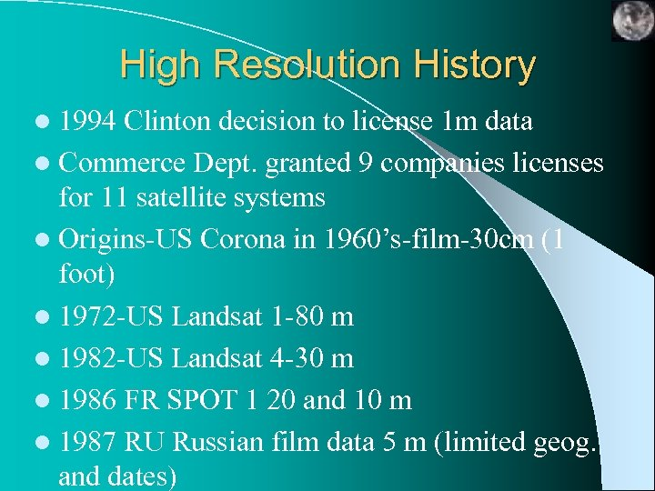 High Resolution History l 1994 Clinton decision to license 1 m data l Commerce
