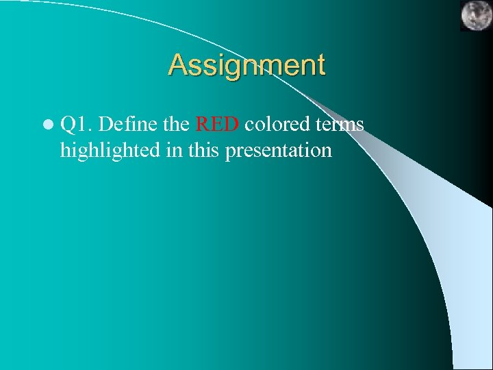 Assignment l Q 1. Define the RED colored terms highlighted in this presentation