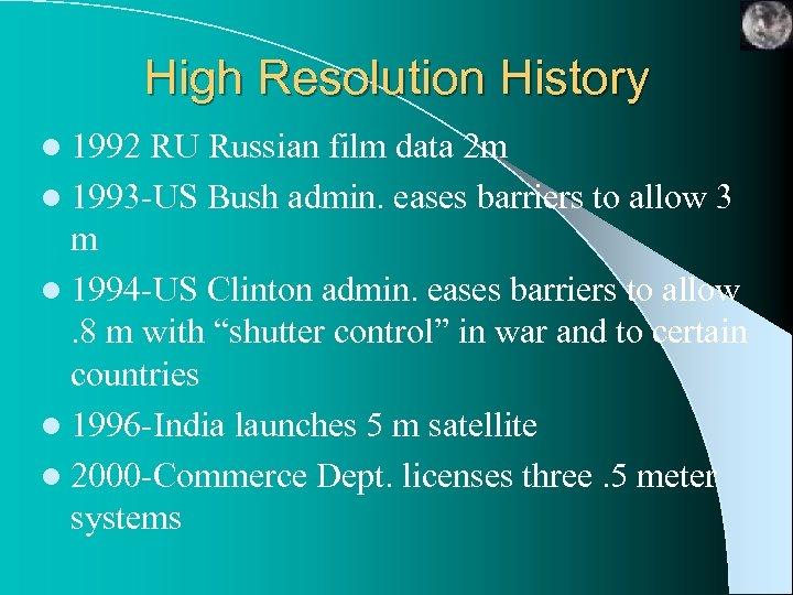 High Resolution History l 1992 RU Russian film data 2 m l 1993 -US