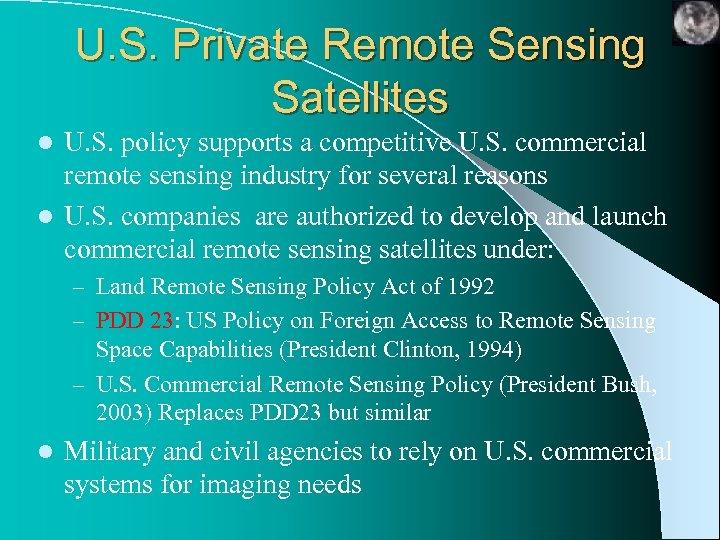 U. S. Private Remote Sensing Satellites U. S. policy supports a competitive U. S.