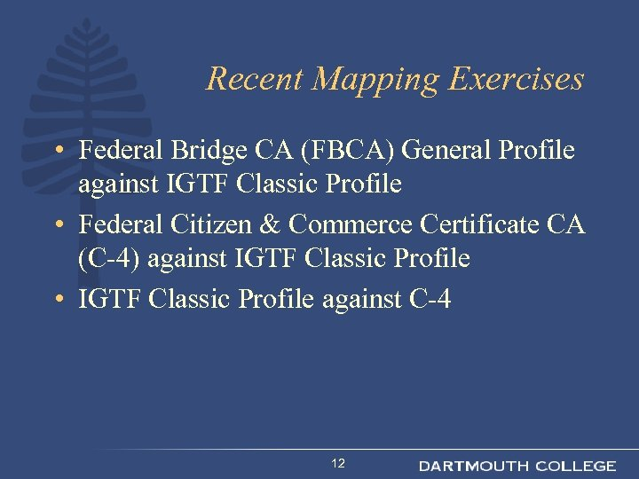 Recent Mapping Exercises • Federal Bridge CA (FBCA) General Profile against IGTF Classic Profile
