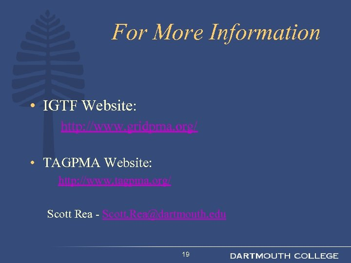For More Information • IGTF Website: http: //www. gridpma. org/ • TAGPMA Website: http: