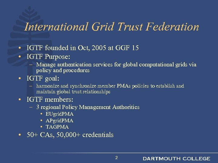 International Grid Trust Federation • IGTF founded in Oct, 2005 at GGF 15 •
