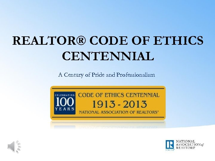 REALTOR® CODE OF ETHICS CENTENNIAL A Century of Pride and Professionalism