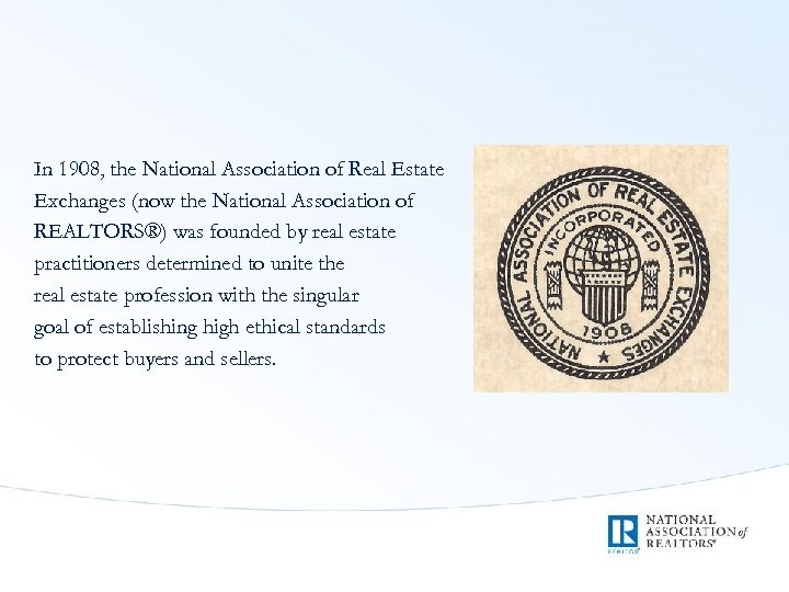 In 1908, the National Association of Real Estate Exchanges (now the National Association of