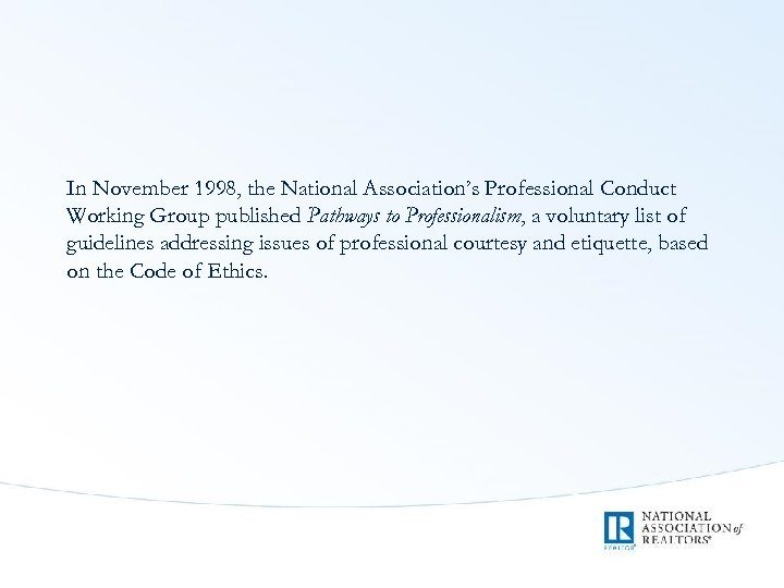 In November 1998, the National Association's Professional Conduct Working Group published Pathways to Professionalism,