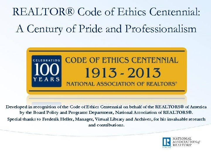REALTOR® Code of Ethics Centennial: A Century of Pride and Professionalism Developed in recognition