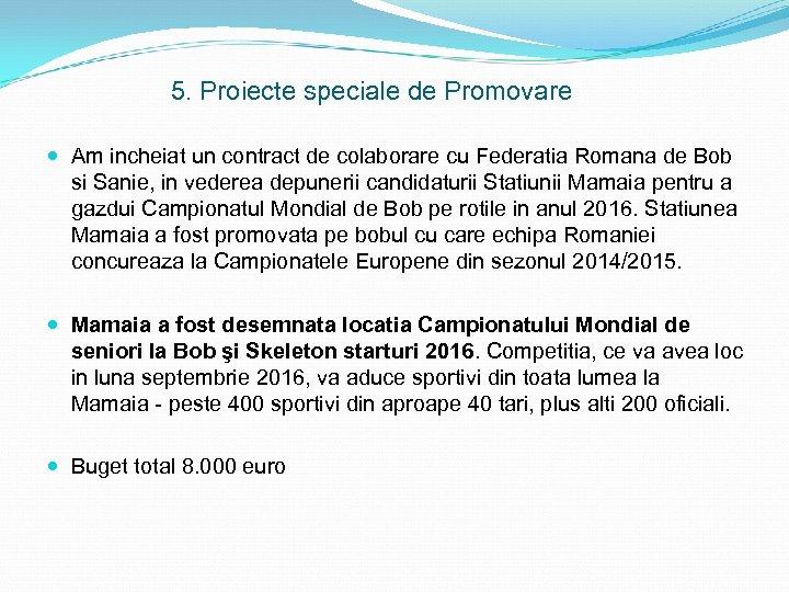 5. Proiecte speciale de Promovare Am incheiat un contract de colaborare cu Federatia