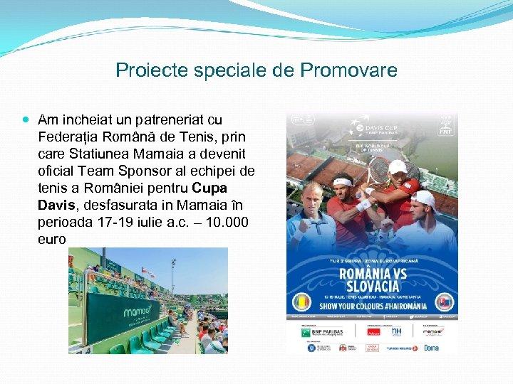 Proiecte speciale de Promovare Am incheiat un patreneriat cu Federația Română de Tenis, prin