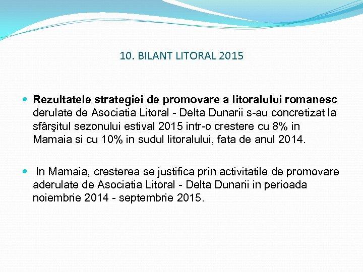 10. BILANT LITORAL 2015 Rezultatele strategiei de promovare a litoralului romanesc derulate de Asociatia