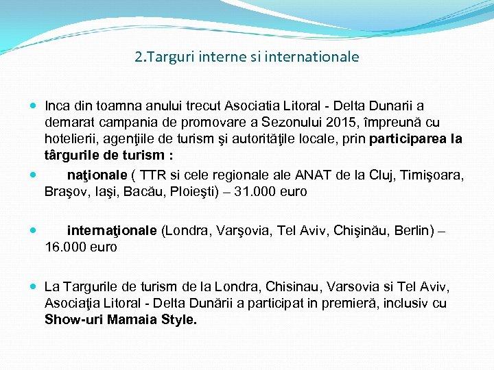 2. Targuri interne si internationale Inca din toamna anului trecut Asociatia Litoral - Delta