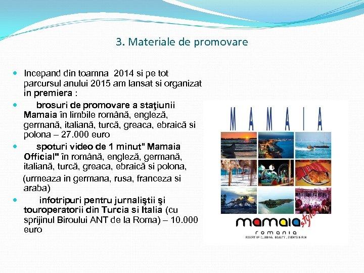 3. Materiale de promovare Incepand din toamna 2014 si pe tot parcursul anului 2015