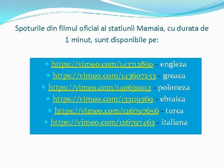 Spoturile din filmul oficial al statiunii Mamaia, cu durata de 1 minut, sunt disponibile