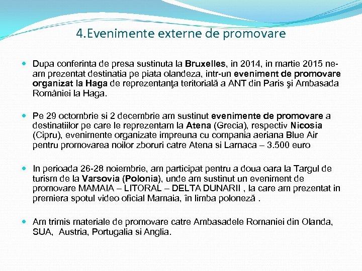 4. Evenimente externe de promovare Dupa conferinta de presa sustinuta la Bruxelles, in 2014,