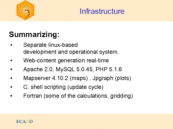 Infrastructure Summarizing: • Separate linux-based development and operational system. • Web-content generation real-time •