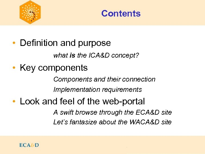 Contents • Definition and purpose what is the ICA&D concept? • Key components Components