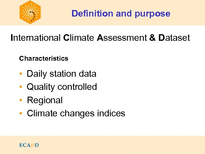 Definition and purpose Contents International Climate Assessment & Dataset Characteristics • • Daily station