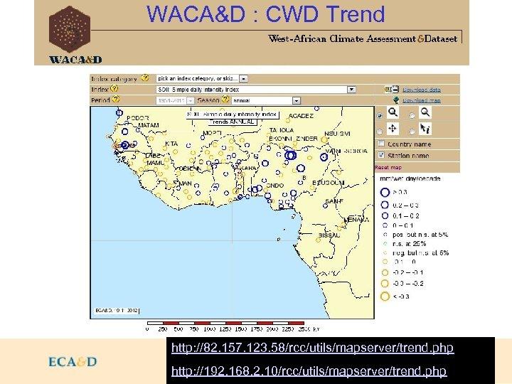 WACA&D : CWD Trend http: //82. 157. 123. 58/rcc/utils/mapserver/trend. php http: //192. 168. 2.