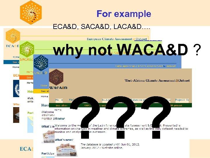 For example ECA&D, SACA&D, LACA&D…. why not WACA&D ? ? ? ?